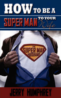 How to Be a Super Man to Your Wife (Paperback)