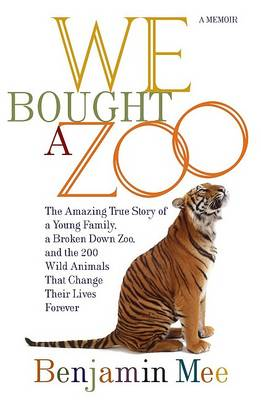 We Bought a Zoo: The Amazing True Story of a Young Family, a Broken Down Zoo, and the 200 Wild Animals That Change Their Lives Forever (Hardback)
