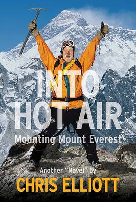 "Into Hot Air: Mounting Mount Everest Another ""Novel"" by Chris Elliott (Paperback)"