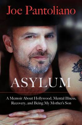 Asylum: Hollywood Tales from My Great Depression: Brain Dis-Ease, Recovery, and Being My Mother's Son (Hardback)