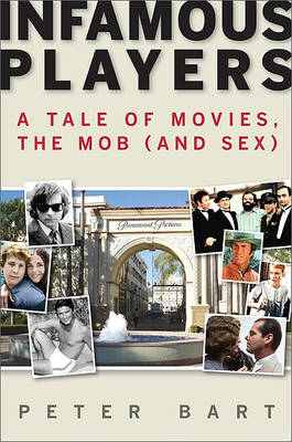 Infamous Players: A Tale of Movies, the Mob, (and Sex) (Hardback)