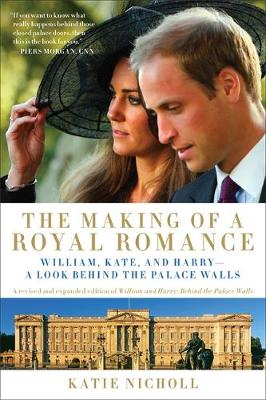 The Making of a Royal Romance: William, Kate, and Harry--A Look Behind the Palace Walls (A revised and expanded edition of William and Harry: Behind the Palace Walls) (Paperback)