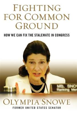 Fighting for Common Ground: How We Can Fix the Stalemate in Congress (Hardback)