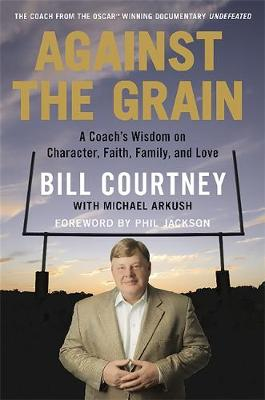 Against the Grain: A Coach's Wisdom on Character, Faith, Family, and Love (Hardback)