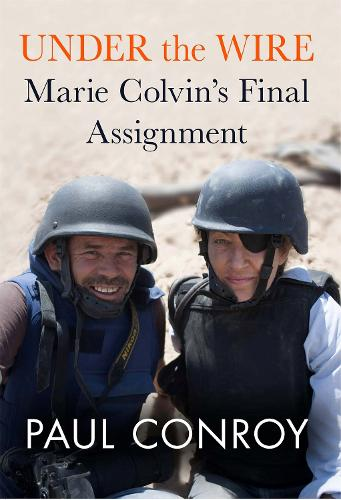 Under the Wire: Marie Colvin's Final Assignment (Hardback)
