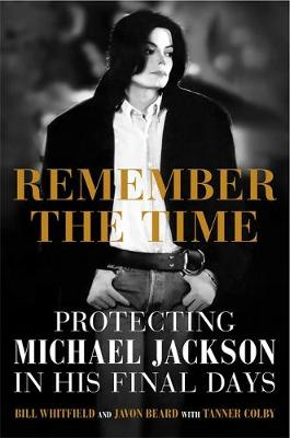 Remember the Time: Protecting Michael Jackson in His Final Days (Hardback)