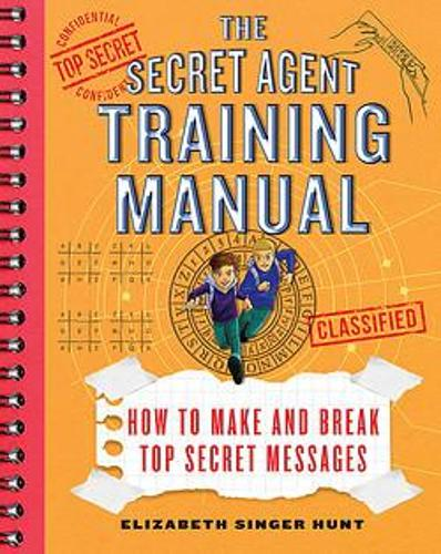 The Secret Agent Training Manual: How to Make and Break Top Secret Messages: A Companion to the Jack and Max Stalwart Adventure Series (Paperback)