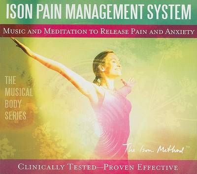 ISON PAIN MANAGEMENT PROGRAM: Music and Meditation to Release Pain and Anxiety (CD-Audio)