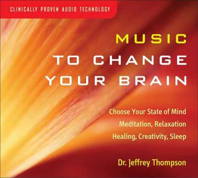 Music to Change Your Brain: Choose Your State of Mind: Meditation, Relaxation, Creativity, Healing, or Sleep (CD-Audio)