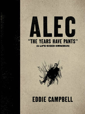 ALEC: The Years Have Pants (A Life-Size Omnibus): Alec The Years Have Pants (A Life-Size Omnibus) Years Have Pants (a Life-size Omnibus) (Hardback)