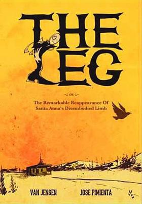 The Leg The Remarkable Reappearance Of Santa Anna's Disembodied Limb (Paperback)