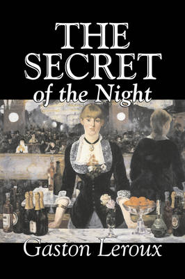 The Secret of the Night by Gaston Leroux, Fiction, Classics, Action & Adventure, Mystery & Detective (Paperback)