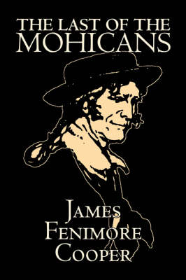 Last of the Mohicans by James Fenimore Cooper, Fiction, Classics, Historical, Action & Adventure (Paperback)