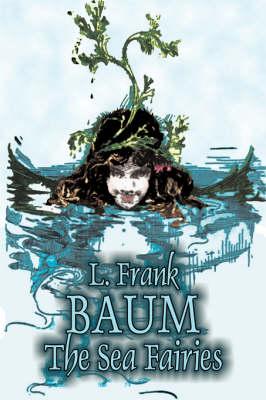The Sea Fairies by L. Frank Baum, Fiction, Fantasy, Literary, Fairy Tales, Folk Tales, Legends & Mythology (Hardback)