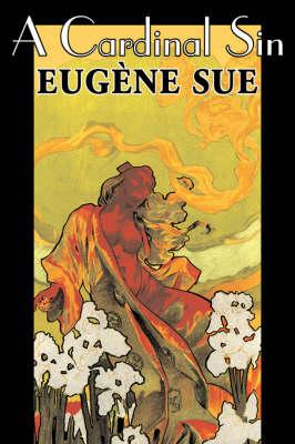 A Cardinal Sin by Eugene Sue, Fiction, Literary, Fantasy, Fairy Tales, Folk Tales, Legends & Mythology (Hardback)