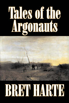 Tales of the Argonauts by Bret Harte, Fiction, Short Stories, Westerns, Historical (Hardback)