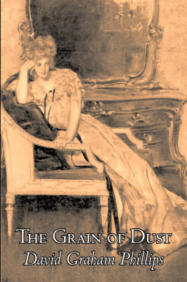 The Grain of Dust by David Graham Phillips, Fiction, Classics, Literary (Hardback)