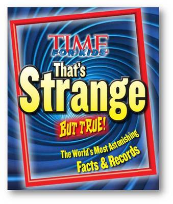 Time for Kids That's Strange But True!: The World's Most Astonishing Facts and Records (Hardback)