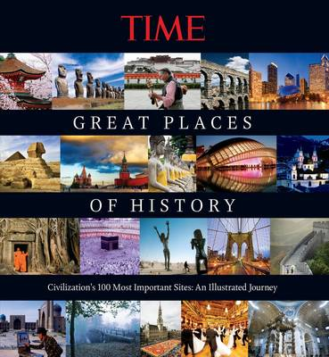 Time the Great Places of History: Civilization's 100 Most Important Sites: An Illustrated Journey (Hardback)