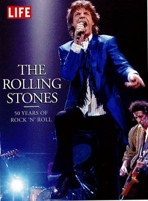 Life:The Rolling Stones: 50 Years of Rock 'n' Roll (Hardback)