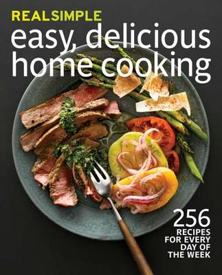 Real Simple: Easy, Delicious Home Cooking: A Year of Fresh, Healthy Recipes for Every Occasion (Paperback)