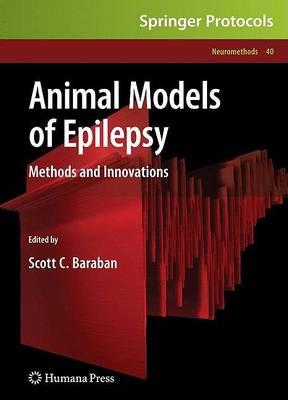 Animal Models of Epilepsy: Methods and Innovations - Neuromethods 40 (Hardback)