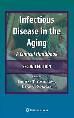Infectious Disease in the Aging: A Clinical Handbook - Infectious Disease (Hardback)