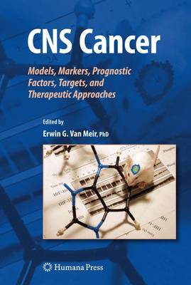 CNS Cancer: Models, Markers, Prognostic Factors, Targets, and Therapeutic Approaches - Cancer Drug Discovery and Development (Hardback)