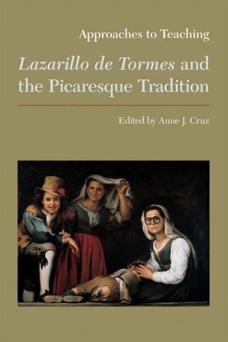 Approaches to Teaching Lazarillo de Tormes and the Picaresque Tradition - Approaches to Teaching World Literature 106 (Hardback)
