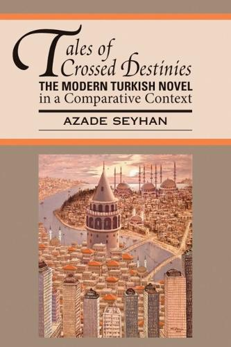 Tales of Crossed Destinies: The Modern Turkish Novel in a Comparative Context (Paperback)