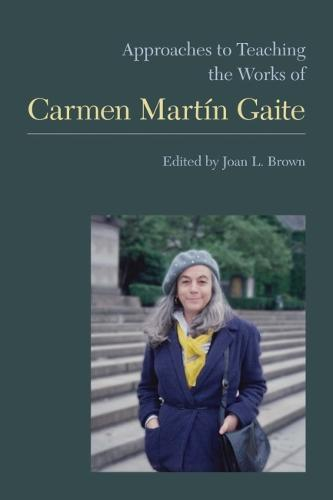 Approaches to Teaching the Works of Carmen Martin Gaite - Approaches to Teaching World Literature S. (Paperback)