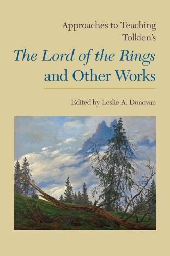 Approaches to Teaching Tolkien's The Lord of the Rings and Other Works - Approaches to Teaching World Literature S. (Paperback)