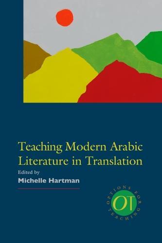 Teaching Modern Arabic Literature in Translation - Options for Teaching (Hardback)