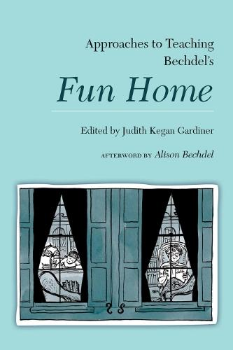 Approaches to Teaching Bechdel's Fun Home - Approaches to Teaching World Literature S. (Paperback)
