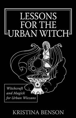Lessons for the Urban Witch: Witchcraft and Magick for Urban Wiccans: Wicca and Magick for Modern Witches (Paperback)