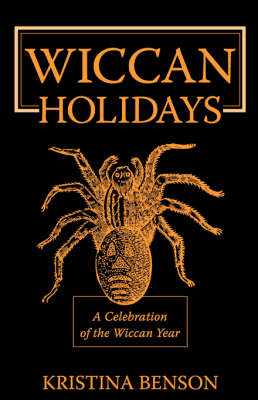 Wiccan Holidays - A Celebration of the Wiccan Year: 365 Days in the Witches Year (Paperback)