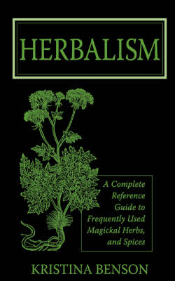 Herbalism: A Complete Reference Guide to Frequently Used Magickal Herbs, and Spices (Paperback)
