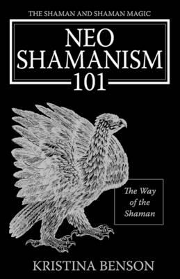 The Shaman and Shaman Magic: Neo Shamanism 101: The Way of the Shaman (Paperback)