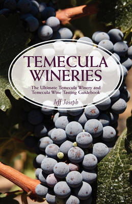 Temecula Wineries: The Ultimate Temecula Winery and Temecula Wine Tasting Guidebook: Ultimate Guide to Temecula Wine Country (Paperback)