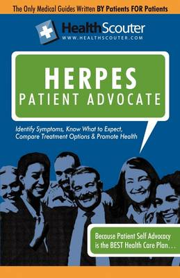 Healthscouter Herpes: Genital Herpes Symptoms and Genital Herpes Treatment: Herpes Patient Advocate Guide (Paperback)