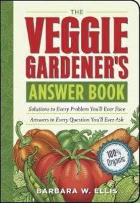 The Veggie Gardener's Answer Book: Solutions to Every Problem You'll Ever Face Answers to Every Question You'll Ever Ask (Paperback)