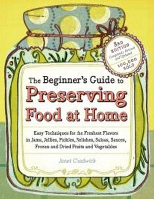 Beginners Guide to Preserving Food at Home, the (Paperback)