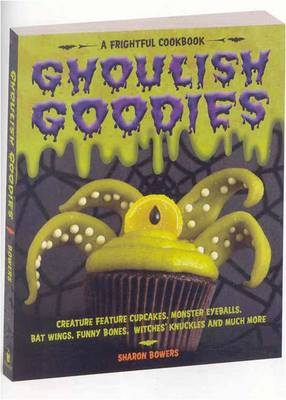 Ghoulish Goodies: A Frightful Cookbook (Paperback)