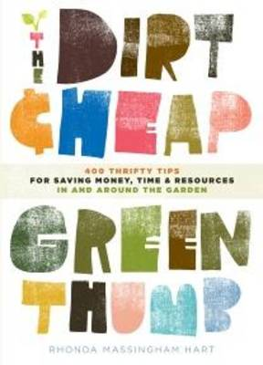 The Dirt Cheap Green Thumb: 400 Thrifty Tips for Saving Money, Time, and Resources in and Around the Garden (Paperback)