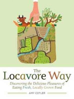 The Locavore Way: Discovering the Delicious Pleasures of Eating Fresh, Locally Grown Food (Paperback)