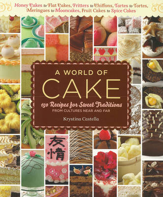 A World of Cake: 150 Recipes for Sweet Traditions from Cultures Near and Far (Paperback)