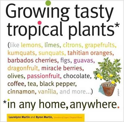 Growing Tasty Tropical Plants in Any Home, Anywhere (Paperback)