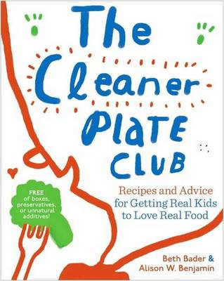The Cleaner Plate Club: Recipes and Advice for Getting Real Kids to Love Real Food (Paperback)