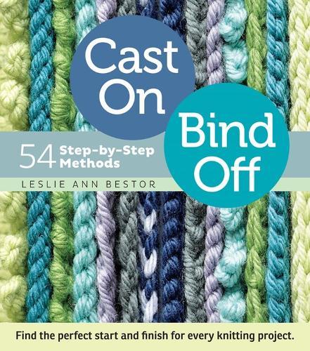Cast On, Bind Off: 54 Step-by-Step Methods (Spiral bound)