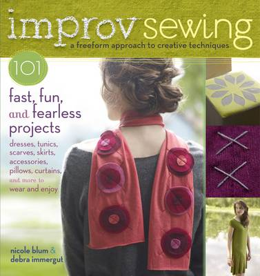 Improv Sewing: 101 Fast, Fun and Fearless Projects (Paperback)